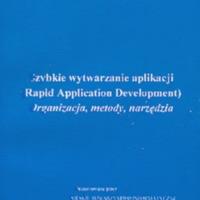 Szybkie wytwarzanie aplikacji = (Rapid Application Development) : organizacja, metody, narzędzia